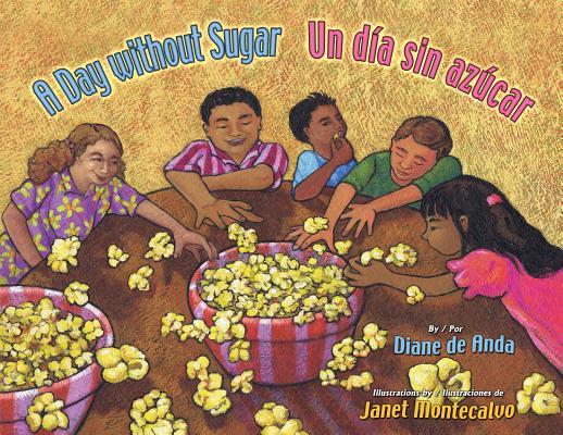 A Day Without Sugar / Un Dia Sin Azucar By Deanda, Diane/ Montecalvo, Janet (ILT)/ Ventura, Gabriela Baeza (TRN)